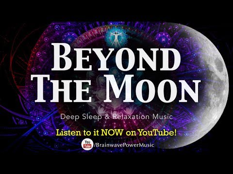 "Beautiful Sleep Music: ""Beyond the Moon"" - Peaceful Soothing Music with Lucid Dreaming Frequencies"