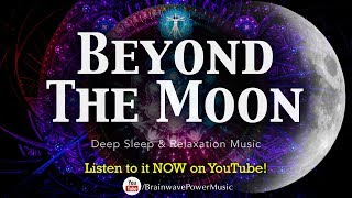 Beautiful Sleep Music: 'Beyond the Moon' - Peaceful Soothing Music with Lucid Dreaming Frequencies