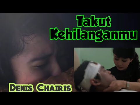 Denis Chairis Takut Kehilanganmu (OFFICIAL VIDEO)