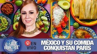 La gastronomía mexicana conquista el corazón de París   Daily Report en VIVO con Sofía Rattinger