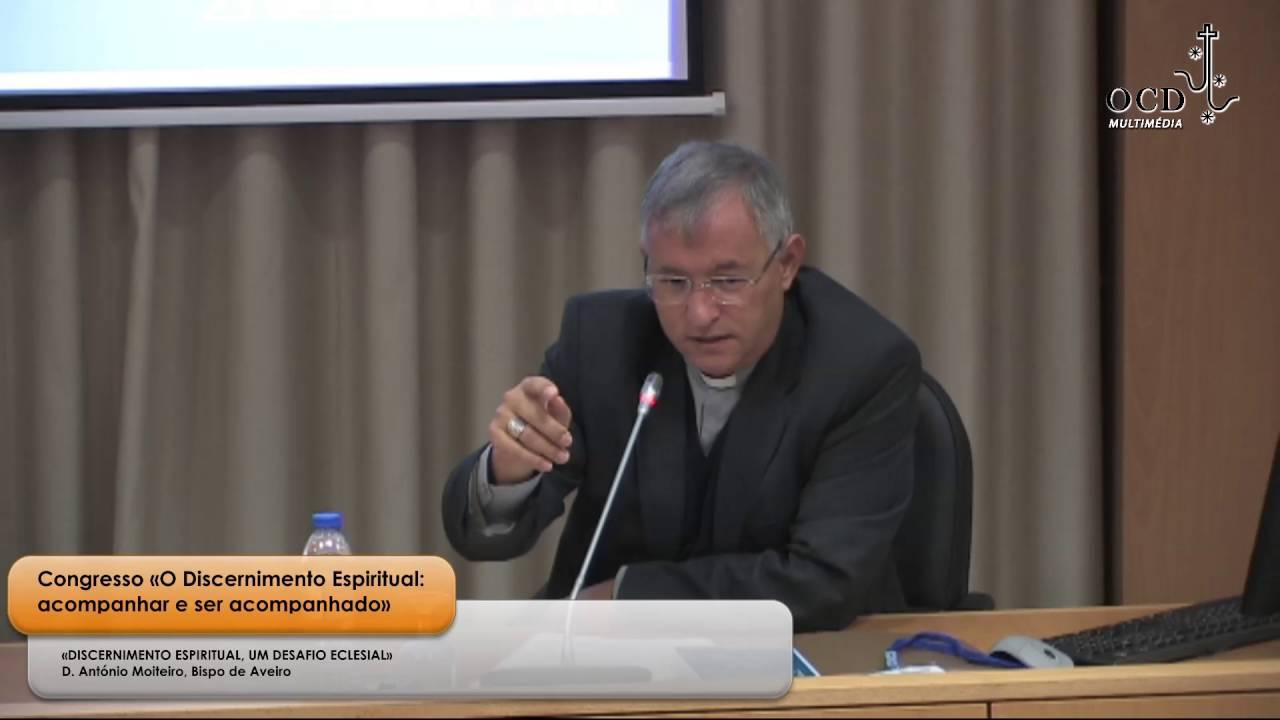 «DISCERNIMENTO ESPIRITUAL, UM DESAFIO ECLESIAL» D. António Moiteiro, Bispo de Aveiro