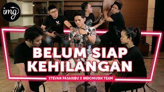Download BELUM SIAP KEHILANGAN - STEVAN PASARIBU FT. INDOMUSIKTEAM #PETIK