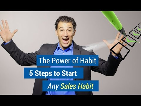 The Power of Habit : 5 Steps to Start Any Sales Habit