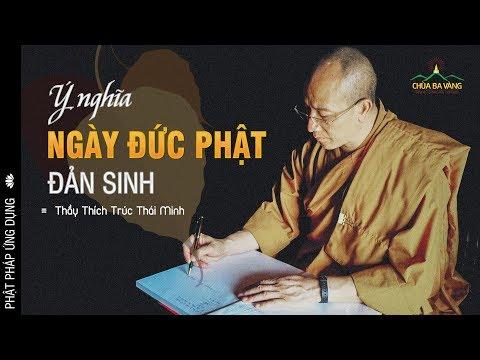 Ý Nghĩa Ngày Đức Phật Đản Sinh - Đại Đức : Thích Trúc Thái Minh