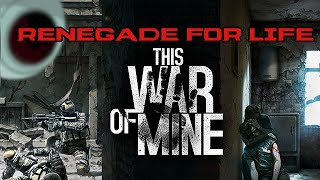 Renegade For Life: This War of Mine