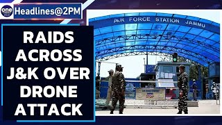 J&K: Raids across over drone attack at Jammu Airbase  Oneindia News