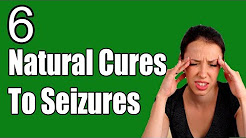 How to Cure Seizures Naturally || 6 Natural Cures To Seizures | Seizures Treatment