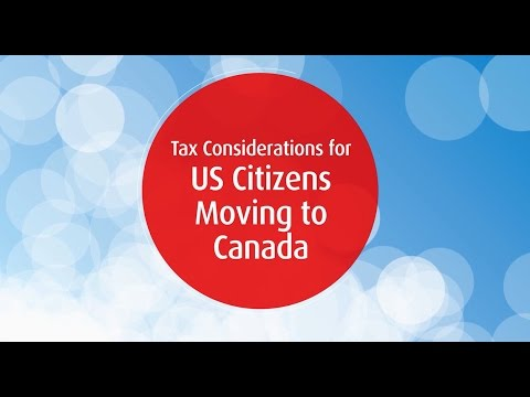 Tax Considerations for US Citizens Moving to Canada