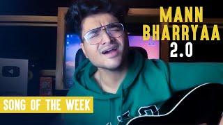 Mann Bharrya 2.0   Samarth Swarup   Song Of The Week   B Praak   Jaani