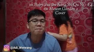Oh Baby (Jue Bu Neng Shi Qu Ni) - F4 Ost Meteor Garden 2 Cover