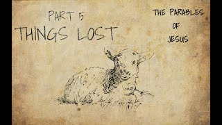The Parables of Jesus Bible Study Part 5- Things Lost