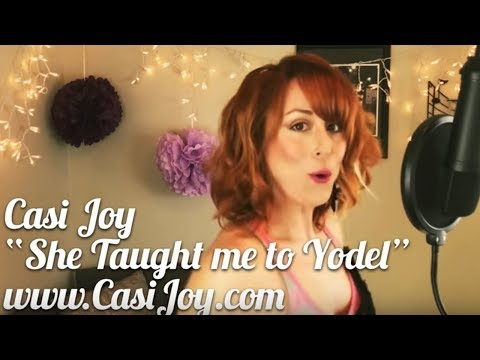 """""""She Taught me to Yodel"""" - Cover by Casi Joy"""