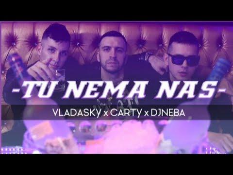 VLADASKY x CARTY x DJNEBA - TU NEMA NAS 4k
