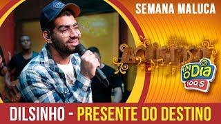 #Dilsinho - Presente do Destino (Especial Semana Maluca 2018)