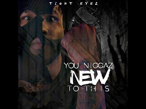 Tight Eyez - You Nyggaz New To This