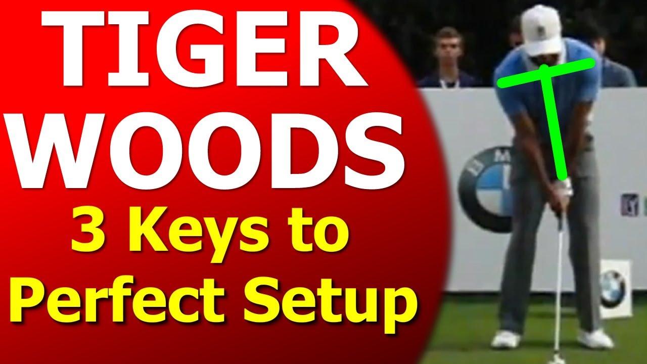 Tiger Woods Golf Swing 3 Keys To Perfect Setup Youtube