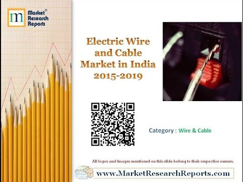 Electric Wire and Cable Market in India 2015-2019