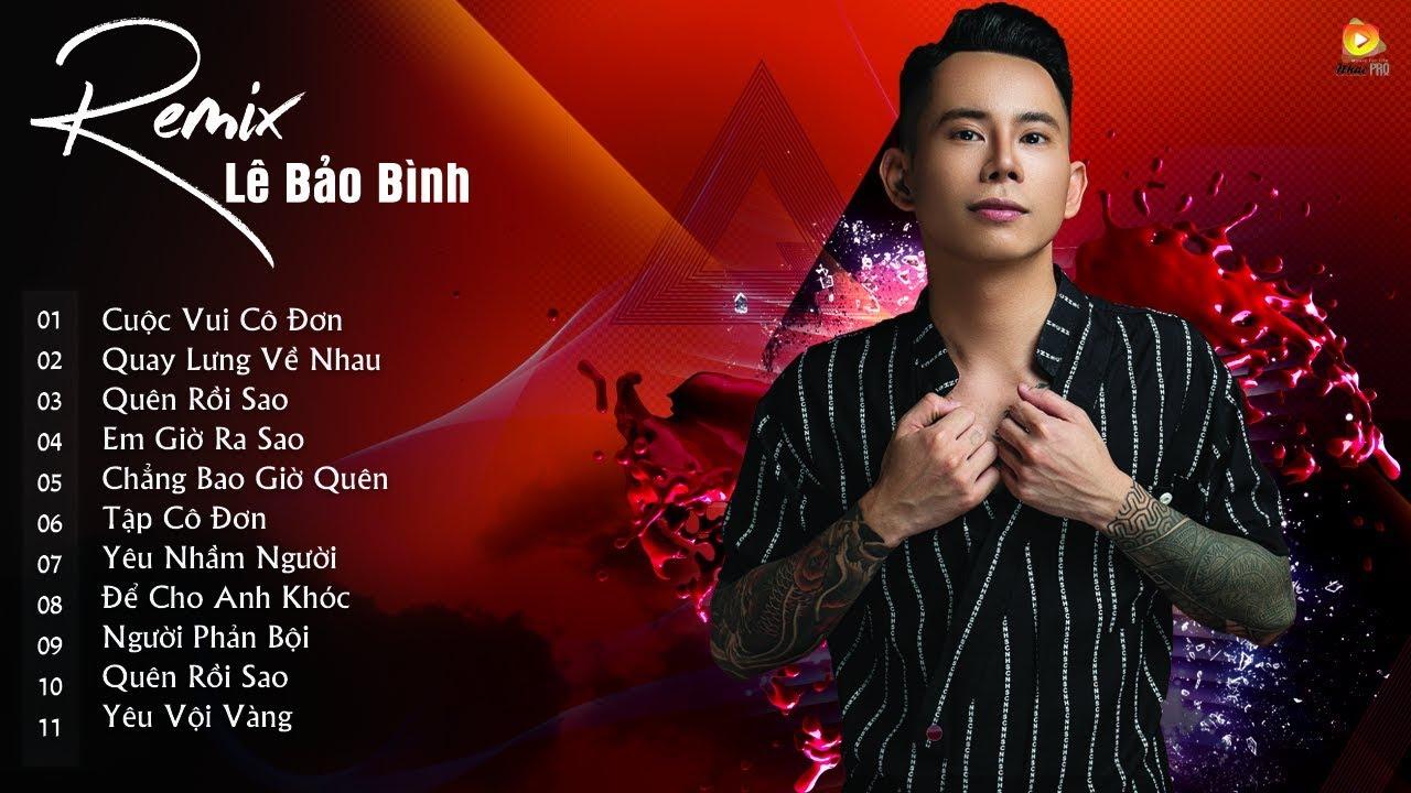 Lê Bảo Bình Remix 2019 - Nonstop - Việt Mix - Cuộc Vui Cô Đơn Remix - Quay Lưng Về Nhau Remix