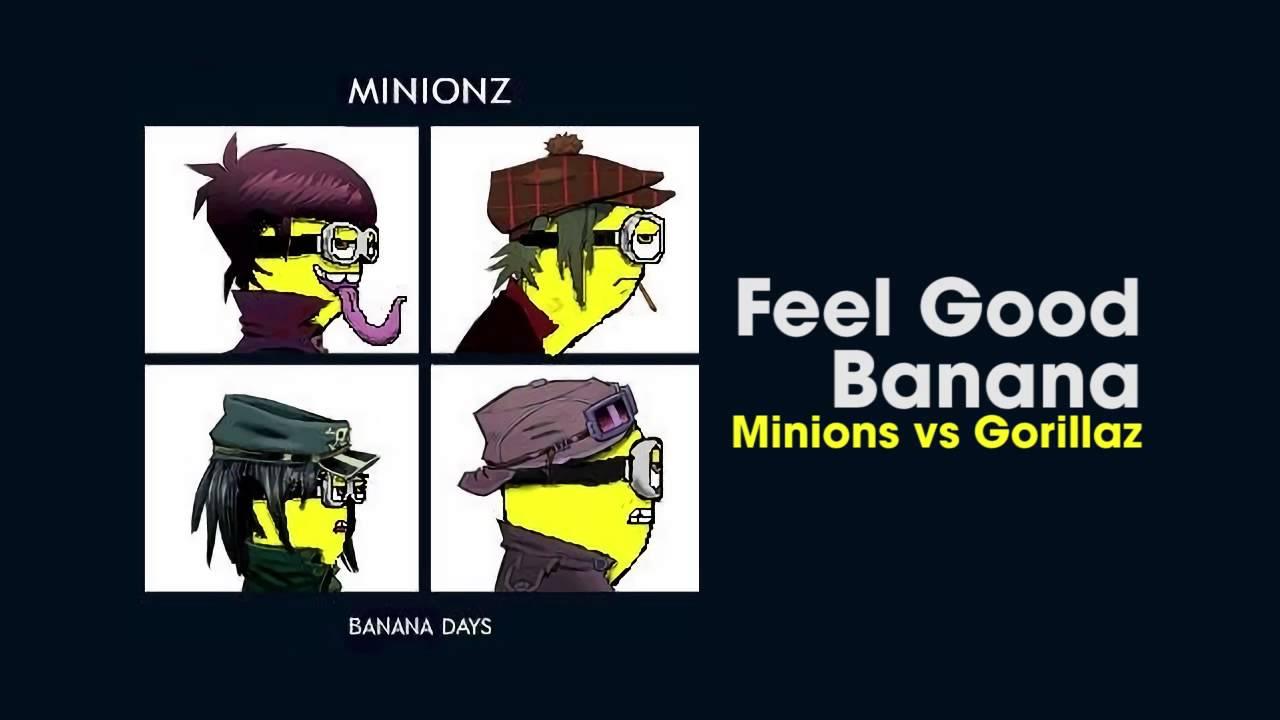 Feel Good Banana Minions vs Gorillaz YouTube