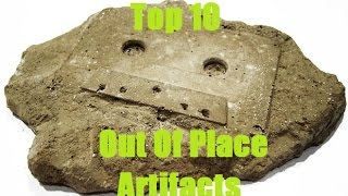 Top 10 Out Of Place Artifacts
