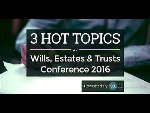 CLEBC | 3 Hot Topics at Wills, Estates & Trusts Conference 2016