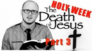 The Death of Jesus - Holy Week #3
