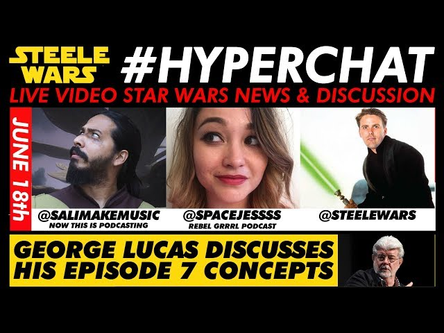 George Lucas Discusses His Episode 7 Concepts - Hyperchat EP02: w/ Sal Perales & Space Jessss
