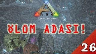 ARK Survival Evolved Türkçe / ÖLÜM ADASI #26