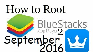 How to Root Bluestacks 2: Semtember 2016