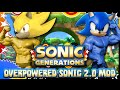 Sonic Generations Overpowered Sonic 2.0 - Mod Mondays