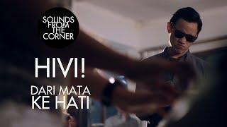 HIVI! - Dari Mata Ke Hati | Sounds From The Corner Session #5