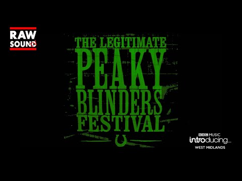 The Legitimate Peaky Blinders Festival - BBC Introducing West Midlands X RawSound TV