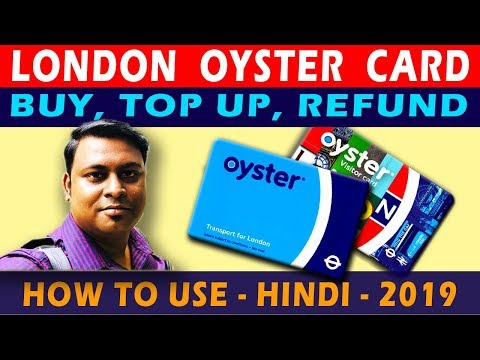 LONDON OYSTER CARD | HOW TO BUY AN OYSTER CARD, TOP UP & GET BACK THE DEPOSITED MONEY | HINDI | 2019
