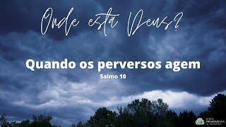 Salmo 10 | Quando os perversos agem | Rev. Geazy Liscio