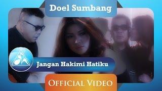 Doel Sumbang - Jangan Hakimi Hatiku (Official Video Clip)
