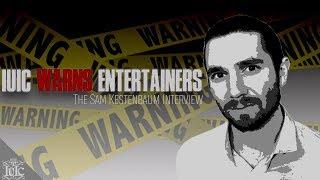 IUIC WARNS ENTERTAINERS   The Sam Kestenbaum Interview