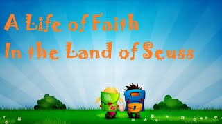 A Life of Faith in the Land of Seuss - Faithfulness - Table Service April 18th, 2021