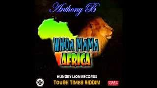 ANTHONY B - WHOA MAMA AFRICA | TOUGH TIMES RIDDIM | HUNGRY LION RECORDS MAY 2015