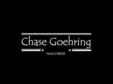 Chase Goehring - Hurt Lyrics