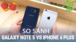 Vật Vờ| So sánh chi tiết Galaxy Note 5 và iPhone 6 Plus like new