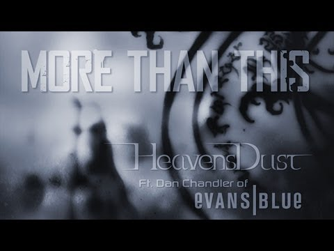 More Than This : HeavensDust ft Dan Chandler of Evans Blue : OFFICIAL VIDEO