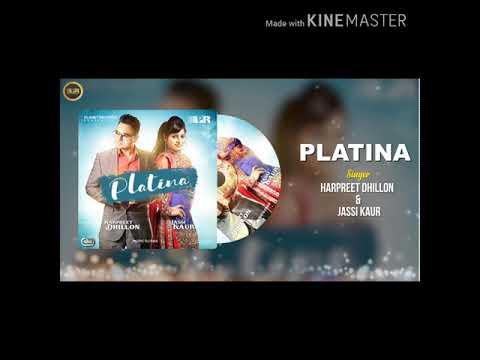 Platina New Song ,, Harpreet Dillon And Jassi Kor