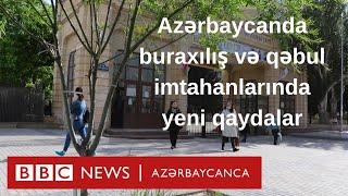 Azərbaycanda buraxılış və qəbul imtahanlarında nə dəyişdi - yeni qaydalar