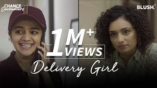 Delivery Girl | Chance Encounters | Ft. Vaibhavi Upadhyay, K...