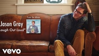 Jason Gray - Laugh Out Loud Lyric Video