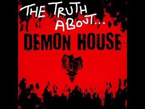 The Truth About Demon House