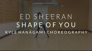 Ed Sheeran - Shape Of You / Kyle Hanagami Choreography