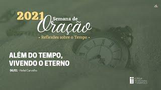 Semana de Oração│06.01.2021│Além do tempo, vivendo o Eterno
