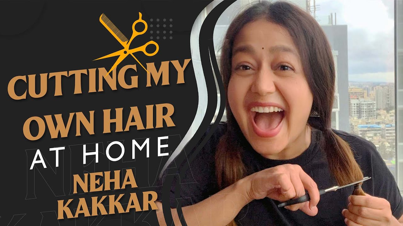 Cutting My Own Hair at Home | Neha Kakkar