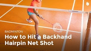 How to Hit a Backhand Hairpin Net Shot | Badminton